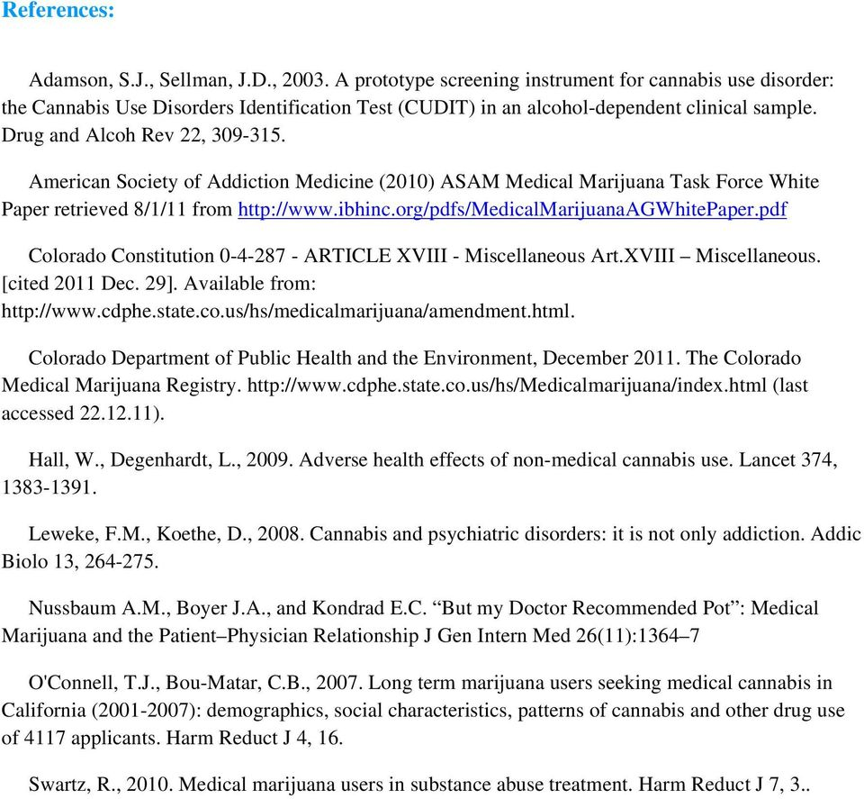 American Society of Addiction Medicine (2010) ASAM Medical Marijuana Task Force White Paper retrieved 8/1/11 from http://www.ibhinc.org/pdfs/medicalmarijuanaagwhitepaper.