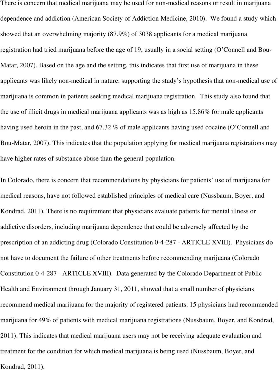 9%) of 3038 applicants for a medical marijuana registration had tried marijuana before the age of 19, usually in a social setting (O Connell and Bou- Matar, 2007).