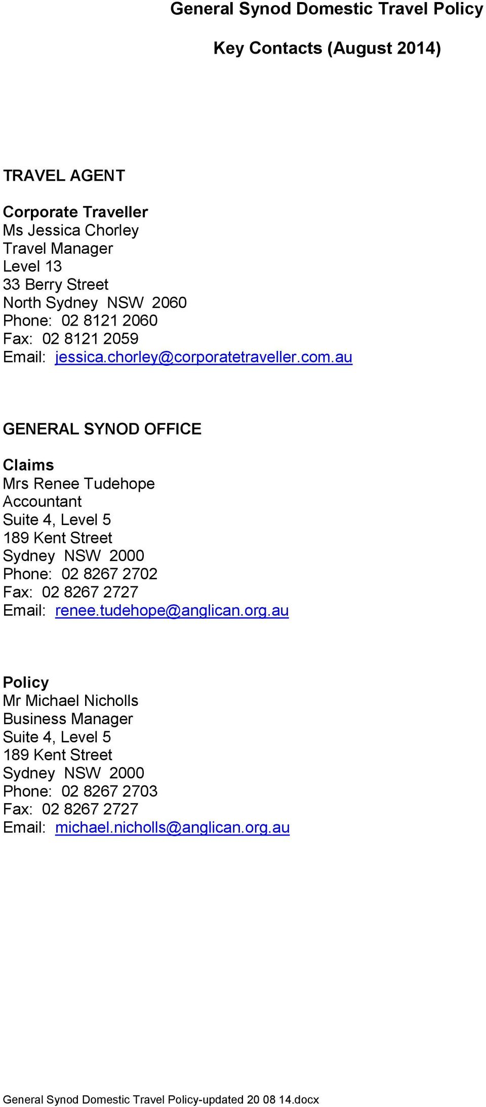 au GENERAL SYNOD OFFICE Claims Mrs Renee Tudehope Accountant Suite 4, Level 5 189 Kent Street Sydney NSW 2000 Phone: 02 8267 2702 Fax: 02 8267 2727 Email: