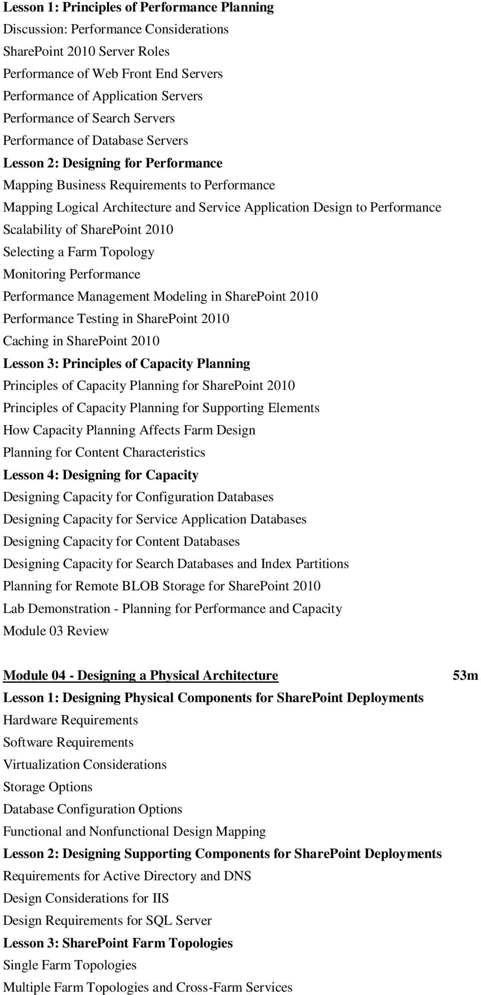 Performance Scalability of SharePoint 2010 Selecting a Farm Topology Monitoring Performance Performance Management Modeling in SharePoint 2010 Performance Testing in SharePoint 2010 Caching in