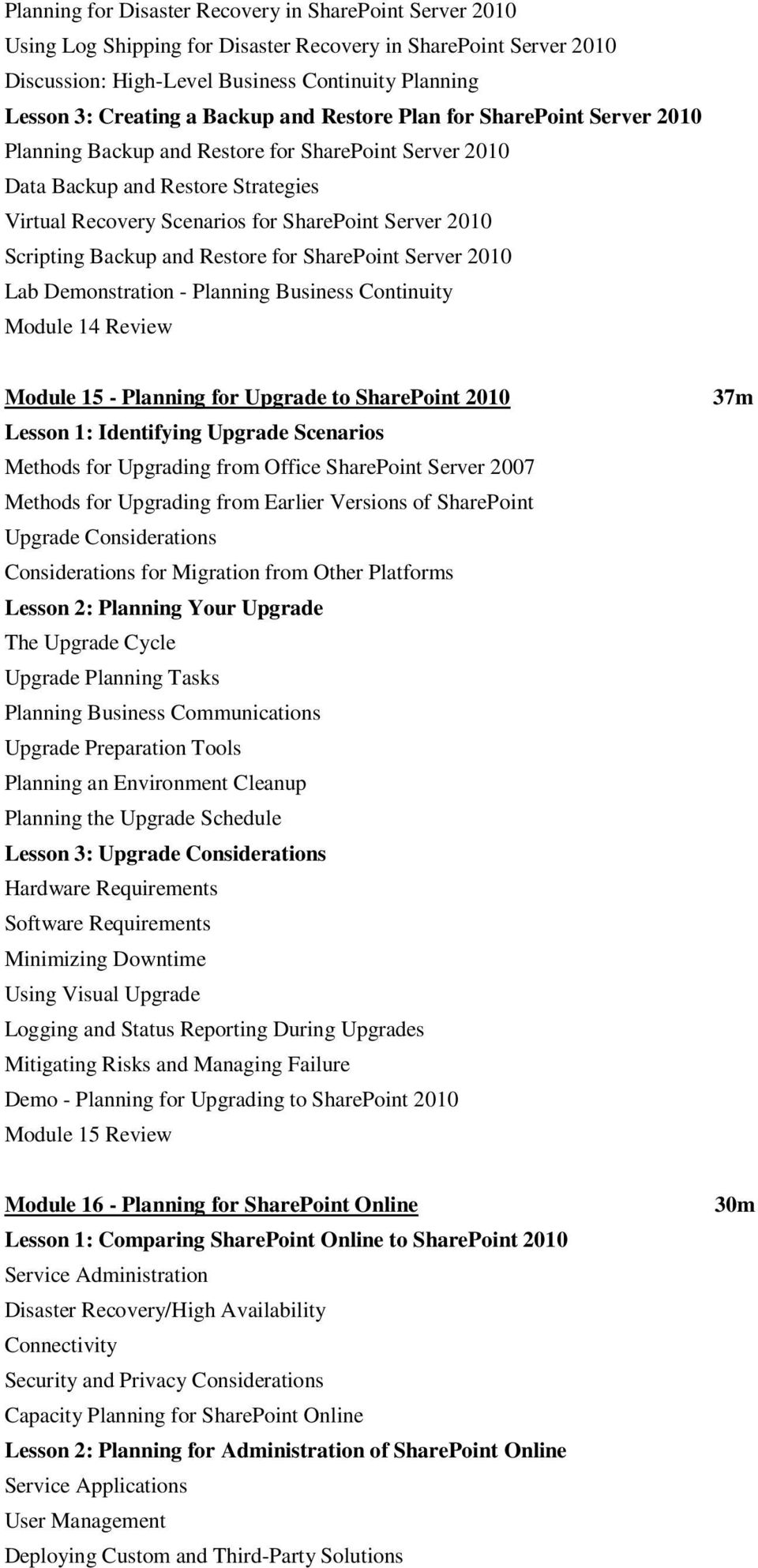 Scripting Backup and Restore for SharePoint Server 2010 Lab Demonstration - Planning Business Continuity Module 14 Review Module 15 - Planning for Upgrade to SharePoint 2010 Lesson 1: Identifying