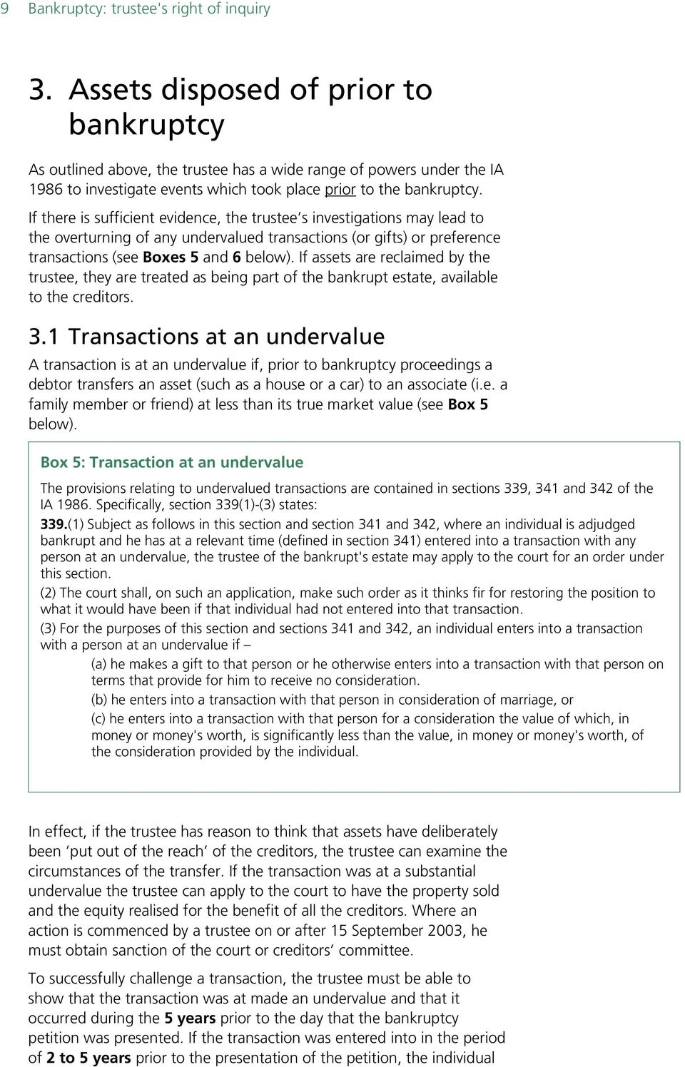 If there is sufficient evidence, the trustee s investigations may lead to the overturning of any undervalued transactions (or gifts) or preference transactions (see Boxes 5 and 6 below).
