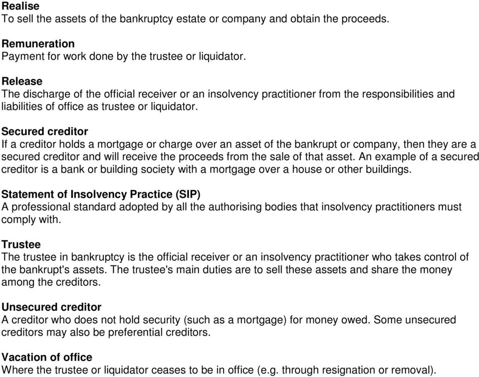 Secured creditor If a creditor holds a mortgage or charge over an asset of the bankrupt or company, then they are a secured creditor and will receive the proceeds from the sale of that asset.