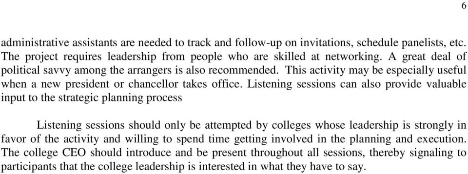 Listening sessions can also provide valuable input to the strategic planning process Listening sessions should only be attempted by colleges whose leadership is strongly in favor of the activity