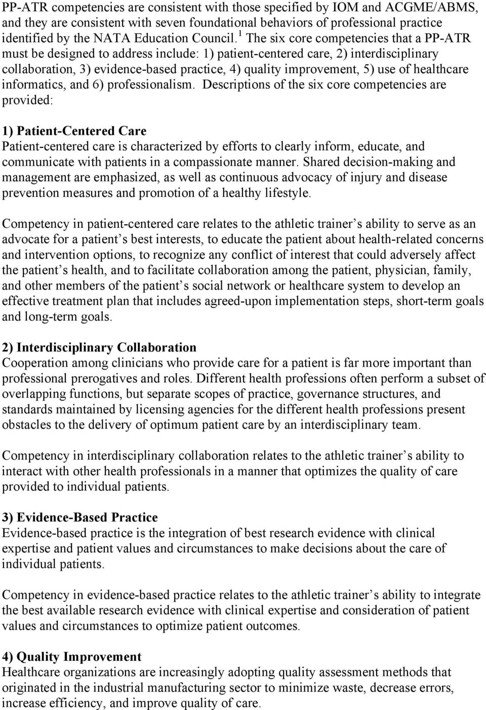 1 The six core competencies that a PP-ATR must be designed to address include: 1) patient-centered care, 2) interdisciplinary collaboration, 3) evidence-based practice, 4) quality improvement, 5) use