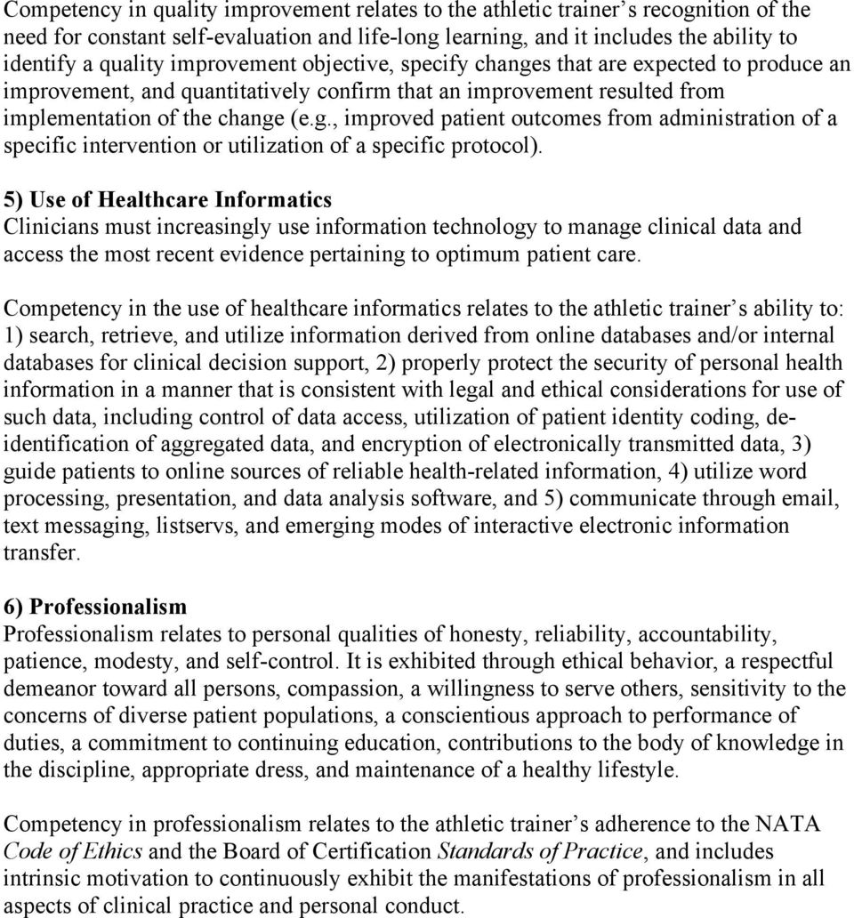 5) Use of Healthcare Informatics Clinicians must increasingly use information technology to manage clinical data and access the most recent evidence pertaining to optimum patient care.