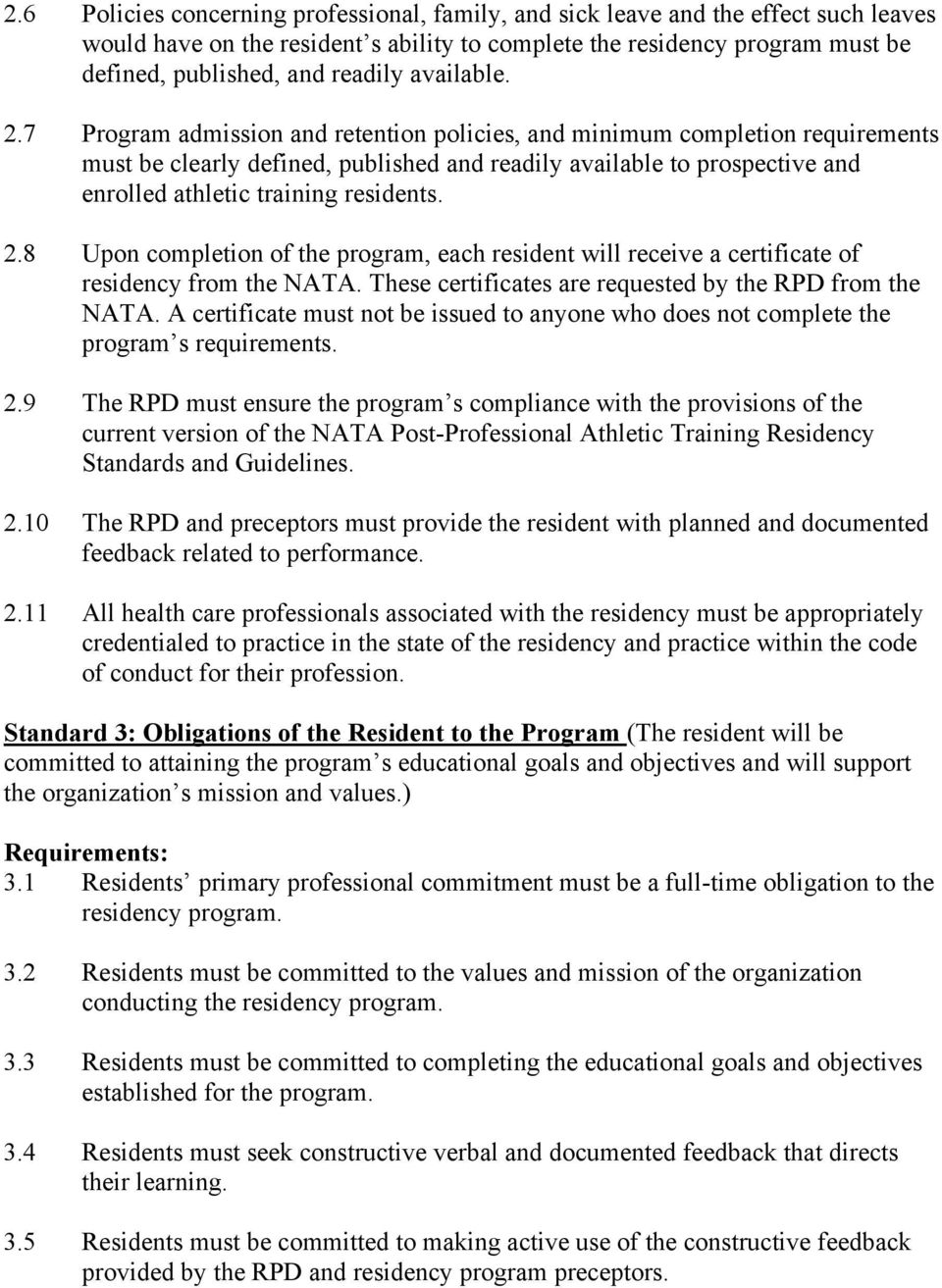 7 Program admission and retention policies, and minimum completion requirements must be clearly defined, published and readily available to prospective and enrolled athletic training residents. 2.