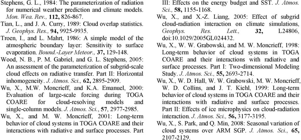 M. Gabriel, and G. L. Stephens, 2005: An assessment of the parameterization of subgrid-scale cloud effects on radiative transfer. Part II: Horizontal inhomogeneity. J. Atmos. Sci., 62, 2895-2909.