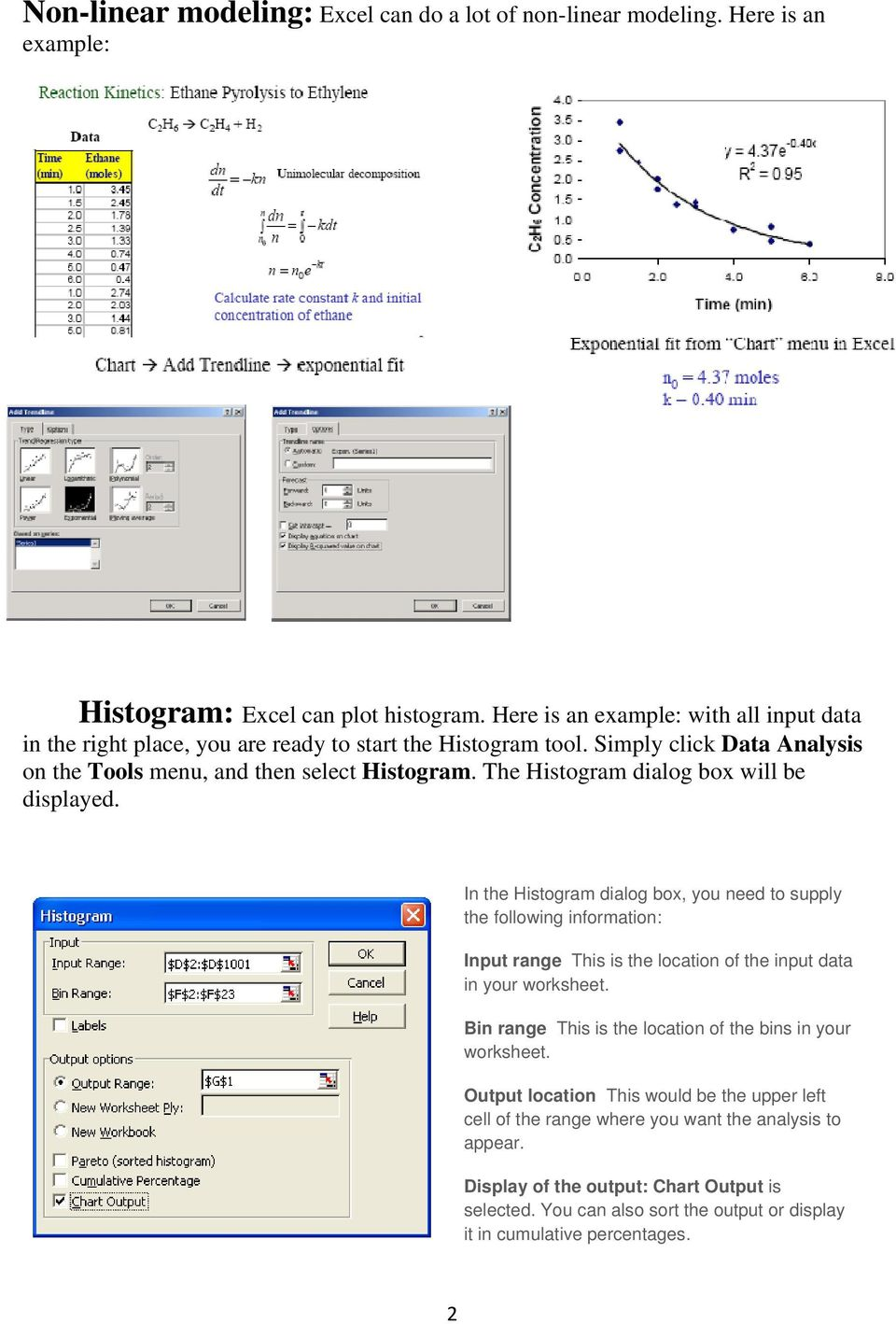The Histogram dialog box will be displayed. In the Histogram dialog box, you need to supply the following information: Input range This is the location of the input data in your worksheet.