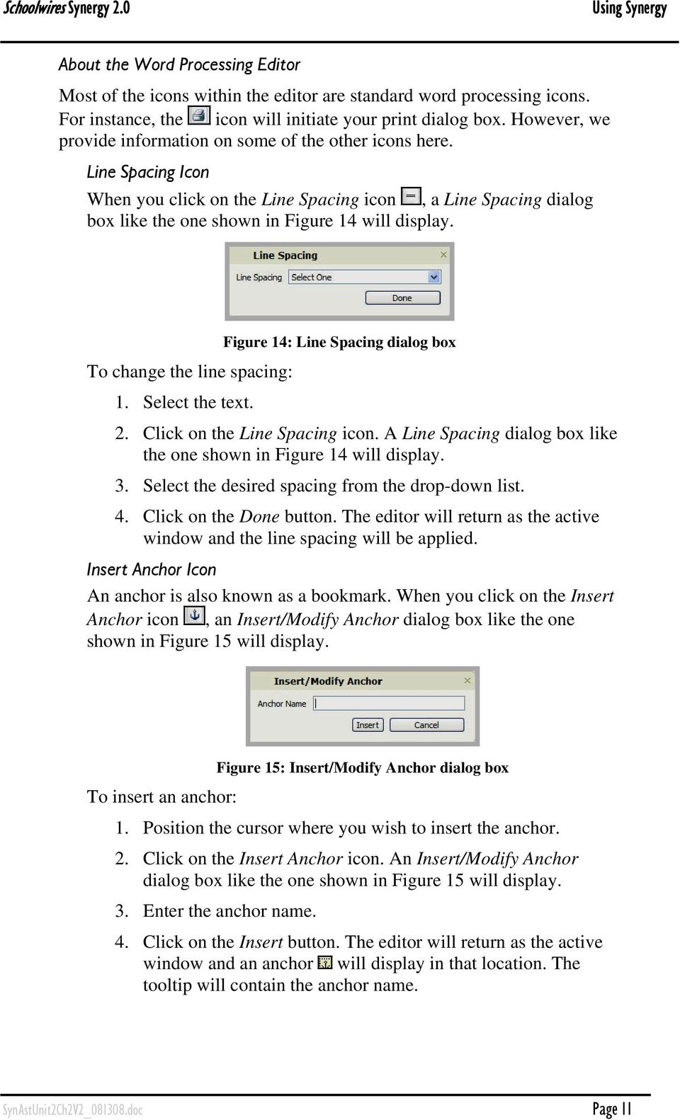 Figure 14: Line Spacing dialog box To change the line spacing: 1. Select the text. 2. Click on the Line Spacing icon. A Line Spacing dialog box like the one shown in Figure 14 will display. 3.