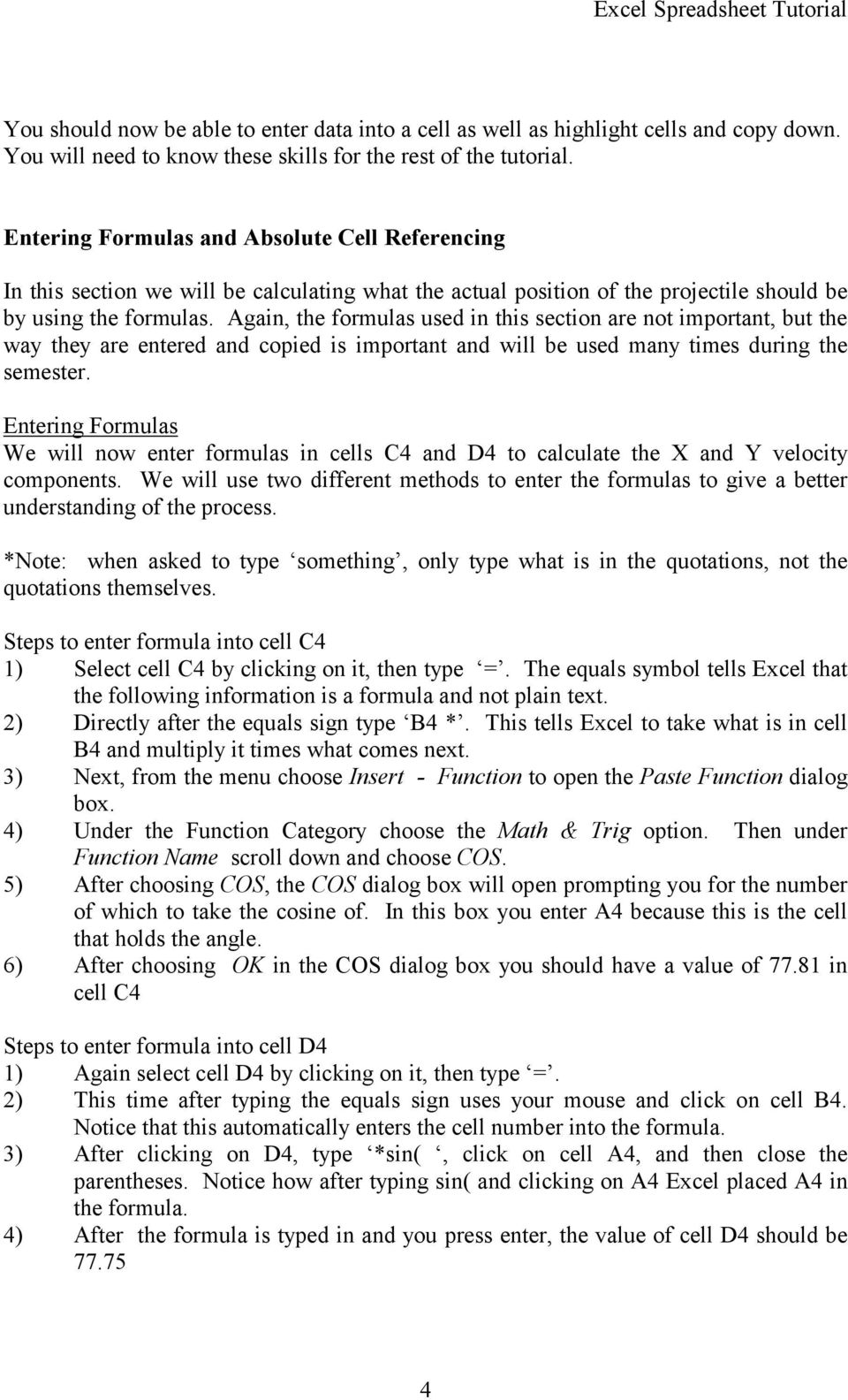Again, the formulas used in this section are not important, but the way they are entered and copied is important and will be used many times during the semester.