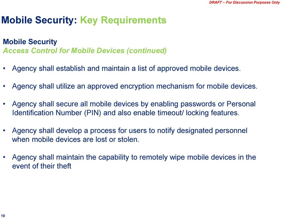 Agency shall secure all mobile devices by enabling passwords or Personal Identification Number (PIN) and also enable timeout/ locking features.