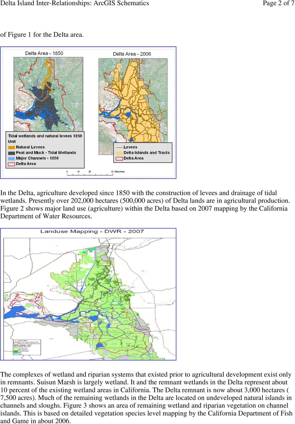 Figure 2 shows major land use (agriculture) within the Delta based on 2007 mapping by the California Department of Water Resources.