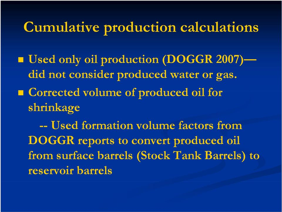 Corrected volume of produced oil for shrinkage -- Used formation volume