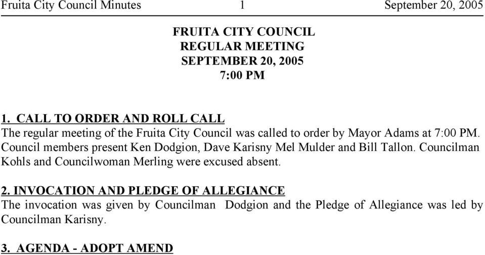 Councilman Kohls and Councilwoman Merling were excused absent. 2.