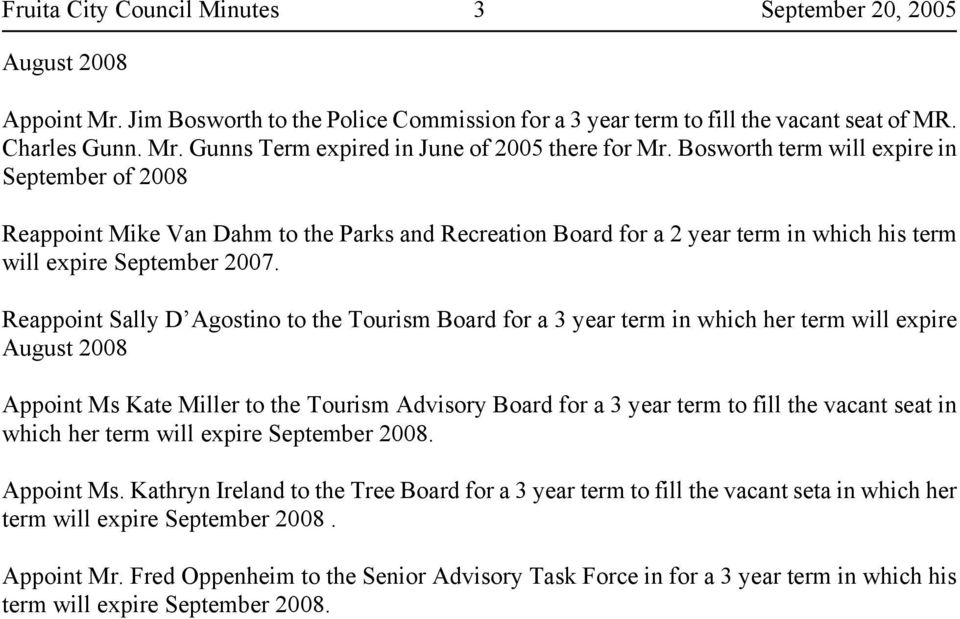 Reappoint Sally D Agostino to the Tourism Board for a 3 year term in which her term will expire August 2008 Appoint Ms Kate Miller to the Tourism Advisory Board for a 3 year term to fill the vacant