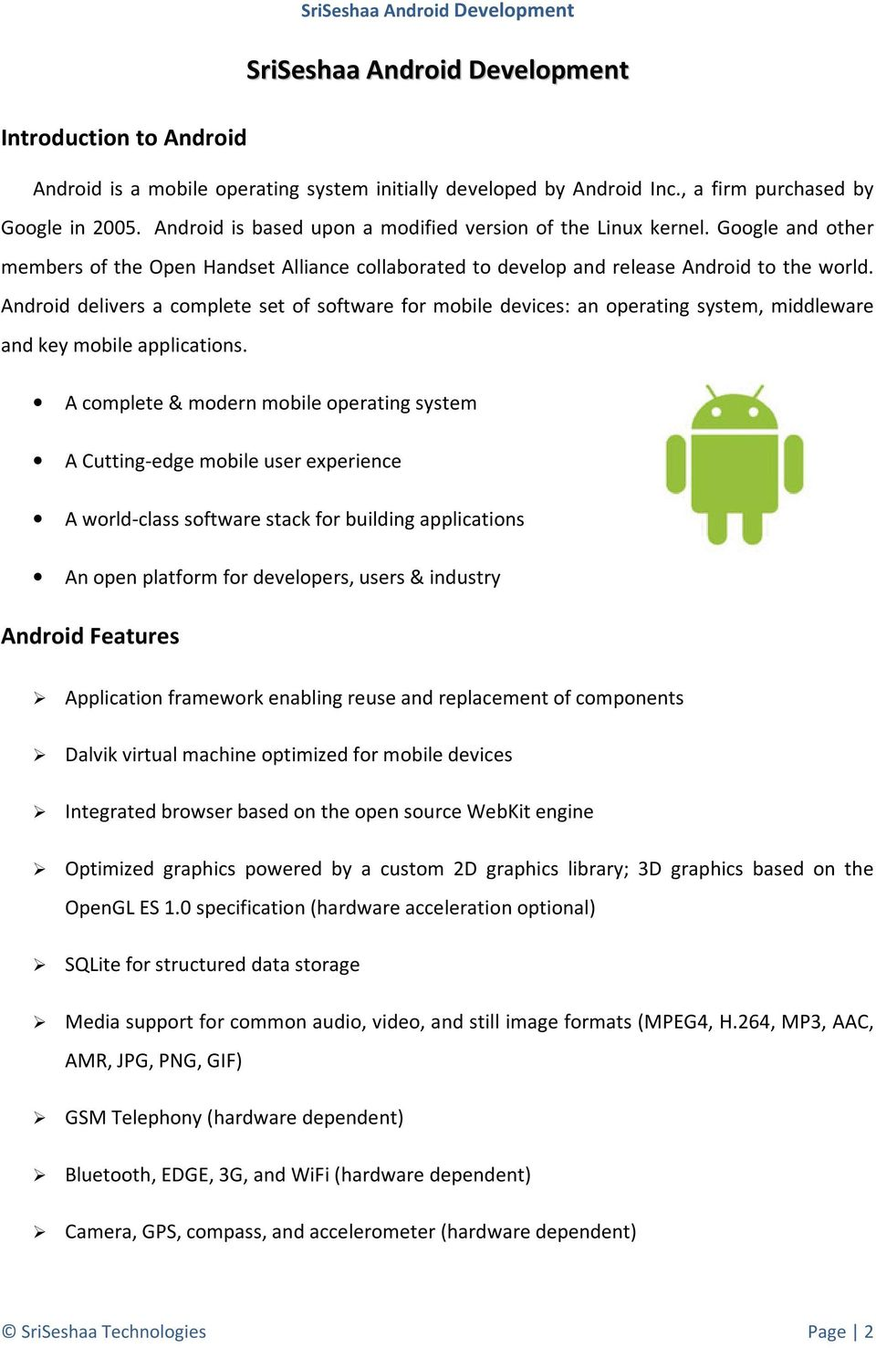 Android delivers a complete set of software for mobile devices: an operating system, middleware and key mobile applications.