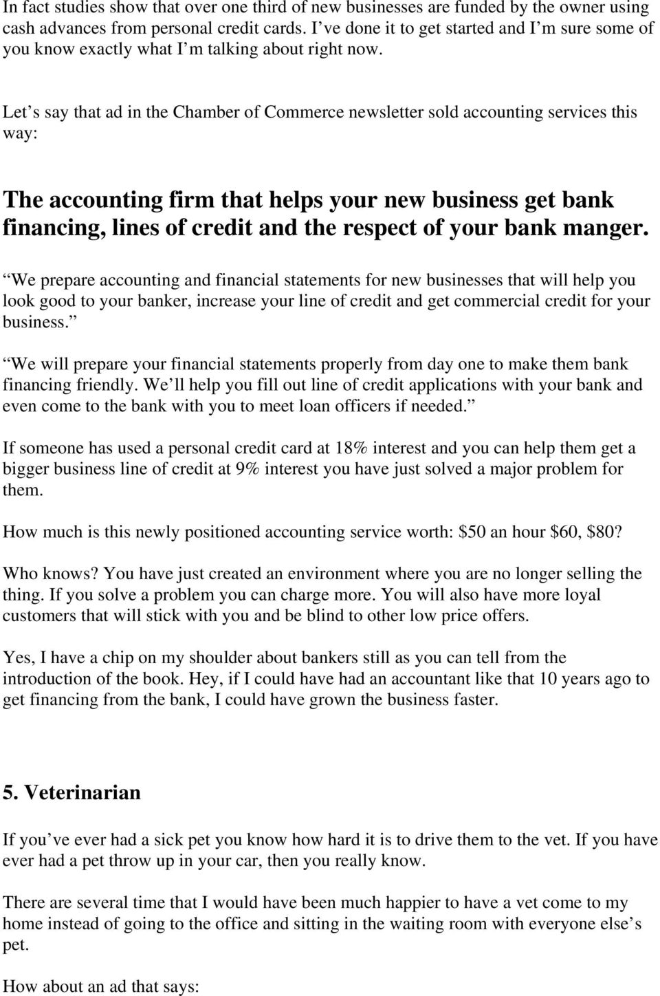 Let s say that ad in the Chamber of Commerce newsletter sold accounting services this way: The accounting firm that helps your new business get bank financing, lines of credit and the respect of your