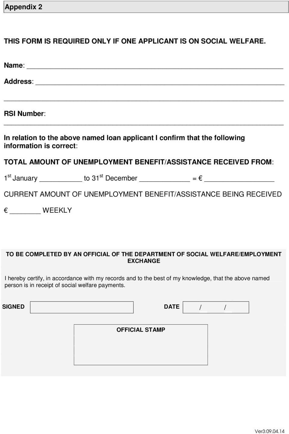 BENEFIT/ASSISTANCE RECEIVED FROM: 1 st January to 31 st December = CURRENT AMOUNT OF UNEMPLOYMENT BENEFIT/ASSISTANCE BEING RECEIVED WEEKLY TO BE COMPLETED BY