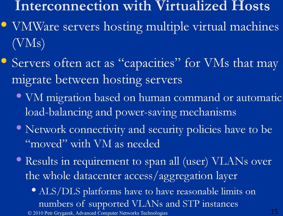 Network connectivity and security policies have to be moved with VM as needed Results in requirement to span all (user) VLANs over the