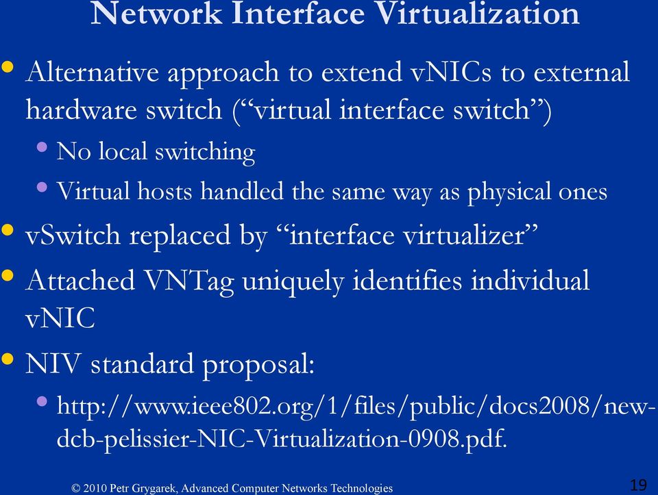 vswitch replaced by interface virtualizer Attached VNTag uniquely identifies individual vnic NIV
