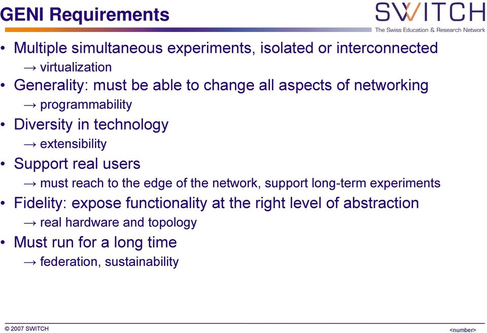 real users must reach to the edge of the network, support long-term experiments Fidelity: expose functionality