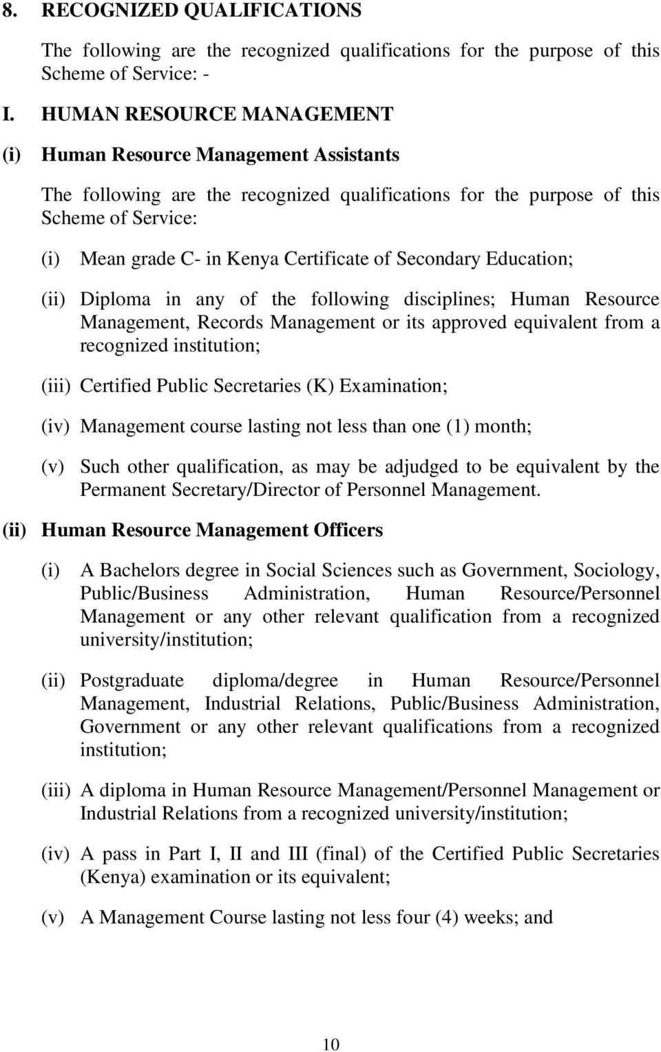 Secondary Education; (ii) Diploma in any of the following disciplines; Human Resource Management, Records Management or its approved equivalent from a recognized institution; (iii) Certified Public