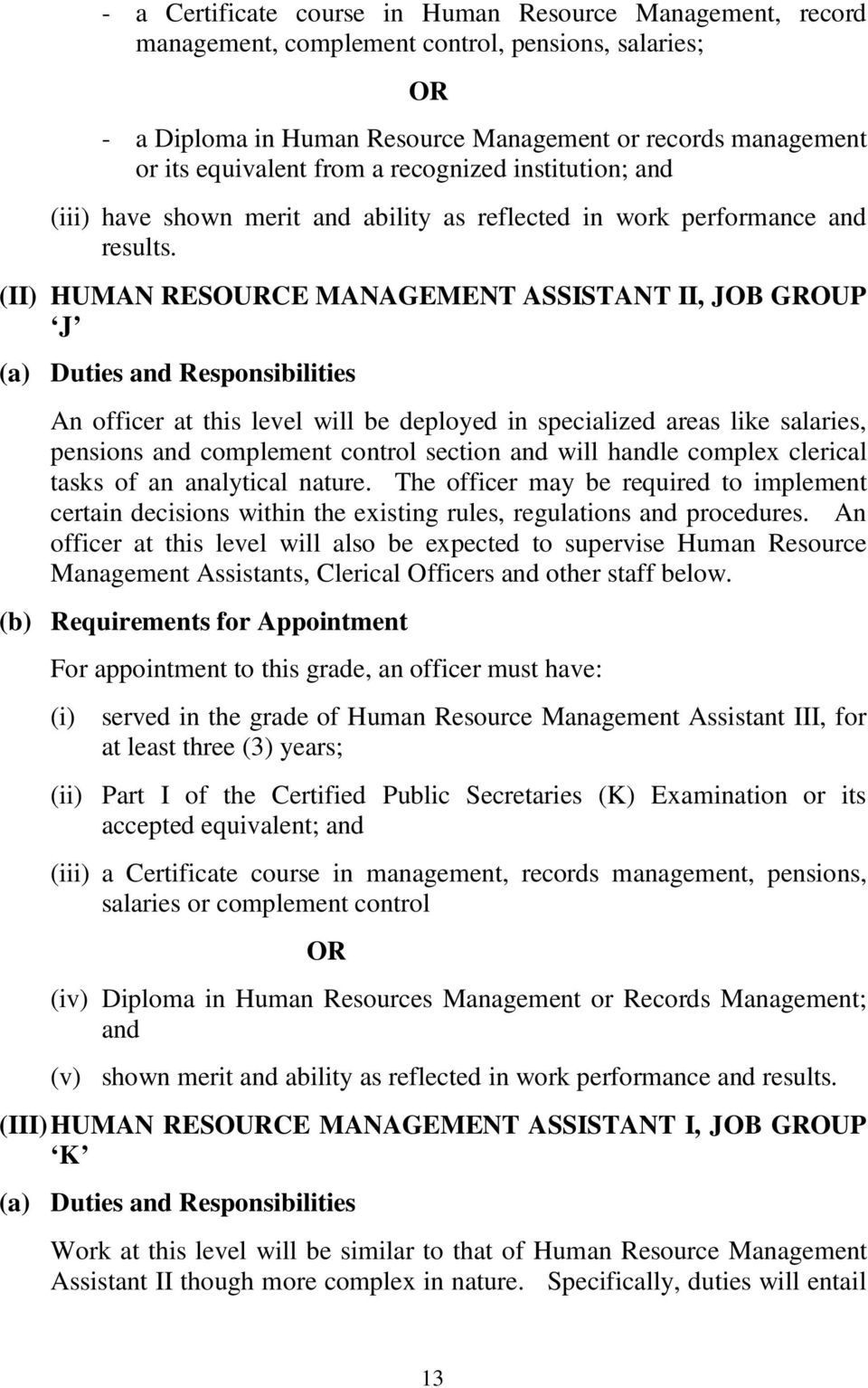 (II) HUMAN RESOURCE MANAGEMENT ASSISTANT II, JOB GROUP J An officer at this level will be deployed in specialized areas like salaries, pensions and complement control section and will handle complex