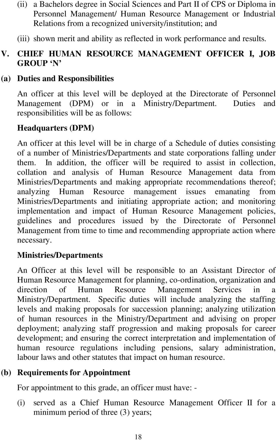 CHIEF HUMAN RESOURCE MANAGEMENT OFFICER I, JOB GROUP N An officer at this level will be deployed at the Directorate of Personnel Management (DPM) or in a Ministry/Department.