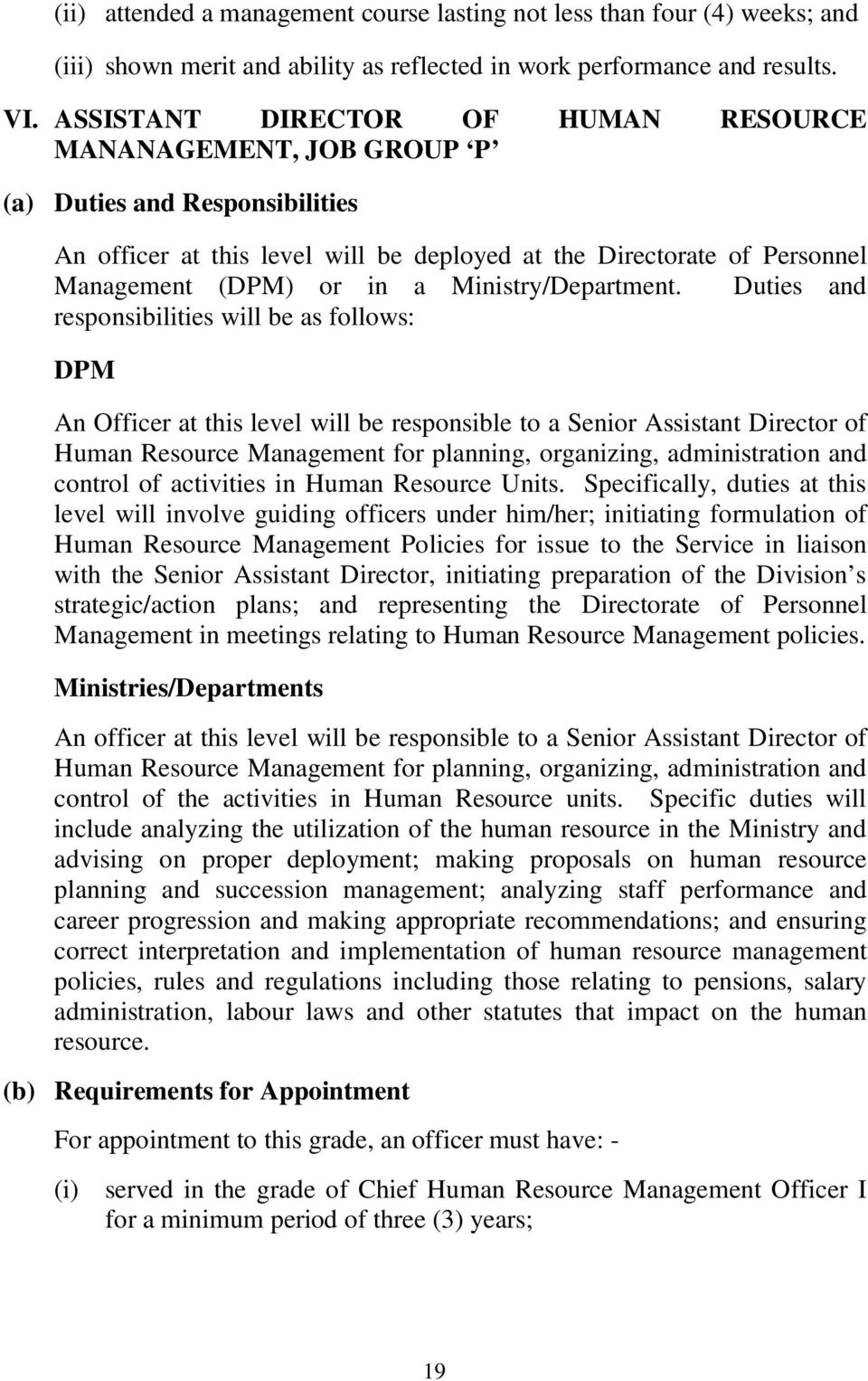Duties and responsibilities will be as follows: DPM An Officer at this level will be responsible to a Senior Assistant Director of Human Resource Management for planning, organizing, administration