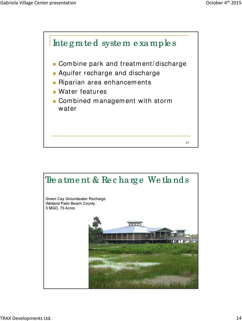 Combined management with storm water 27 Treatment & Recharge Wetlands