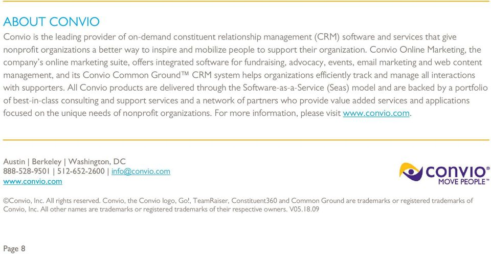 Convio Online Marketing, the company s online marketing suite, offers integrated software for fundraising, advocacy, events, email marketing and web content management, and its Convio Common Ground