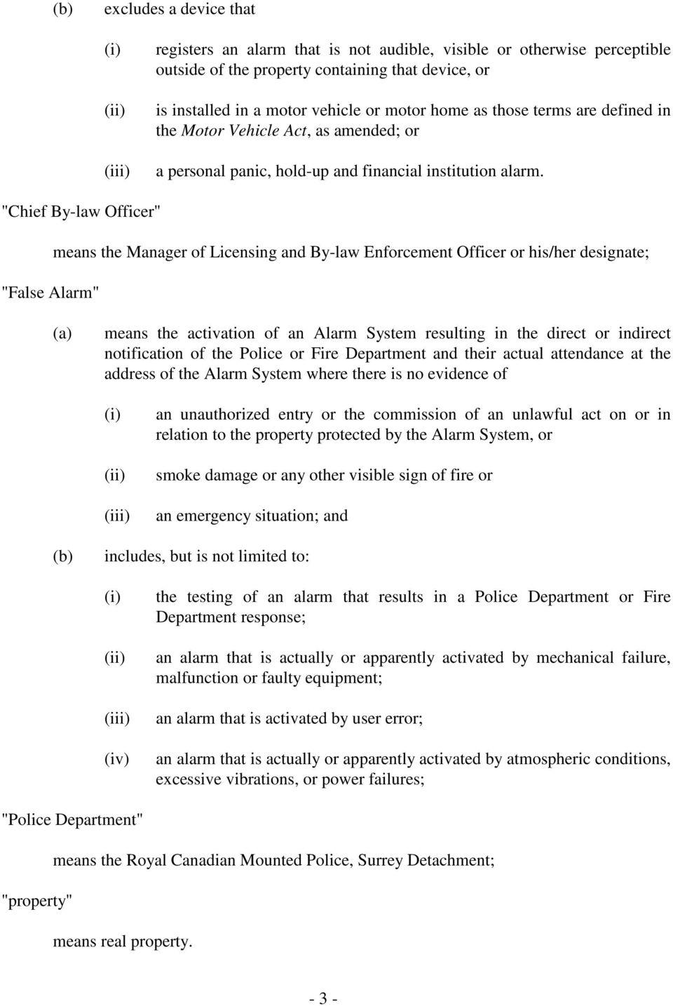"""Chief By-law Officer"" ""False Alarm"" means the Manager of Licensing and By-law Enforcement Officer or his/her designate; means the activation of an Alarm System resulting in the direct or indirect"