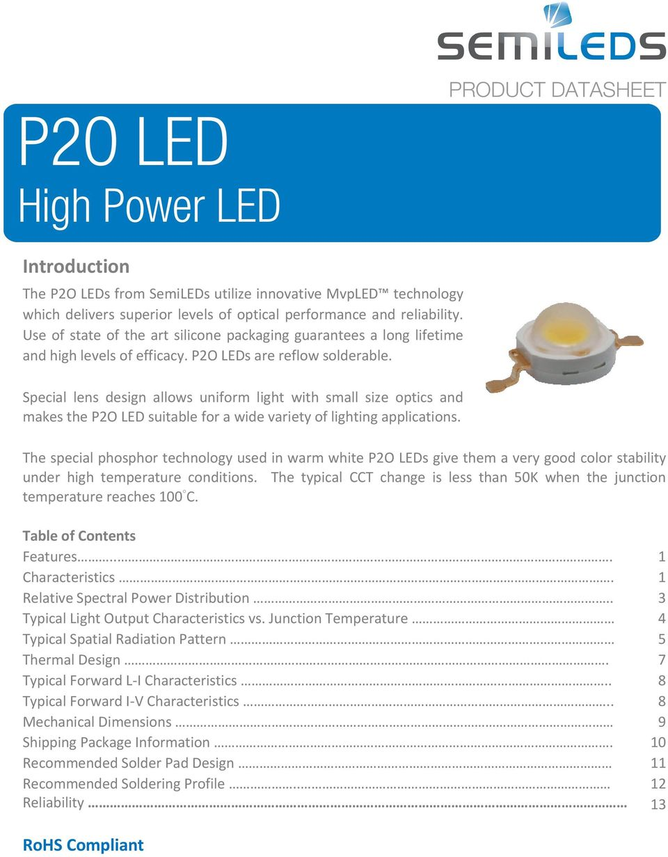 Special lens design allows uniform light with small size optics and makes the P2O LED suitable for a wide variety of lighting applications.