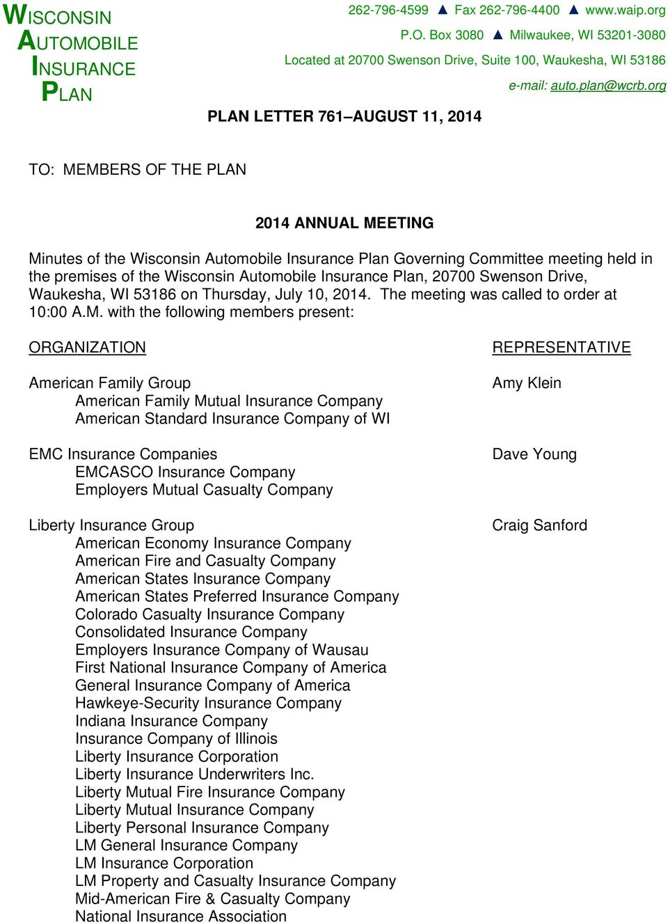org PLAN LETTER 761 AUGUST 11, 2014 TO: MEMBERS OF THE PLAN 2014 ANNUAL MEETING Minutes of the Wisconsin Automobile Insurance Plan Governing Committee meeting held in the premises of the Wisconsin