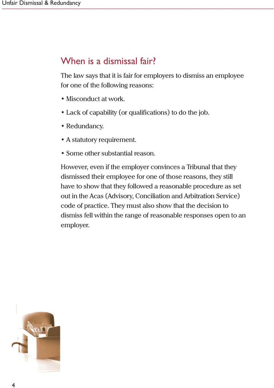 However, even if the employer convinces a Tribunal that they dismissed their employee for one of those reasons, they still have to show that they followed a