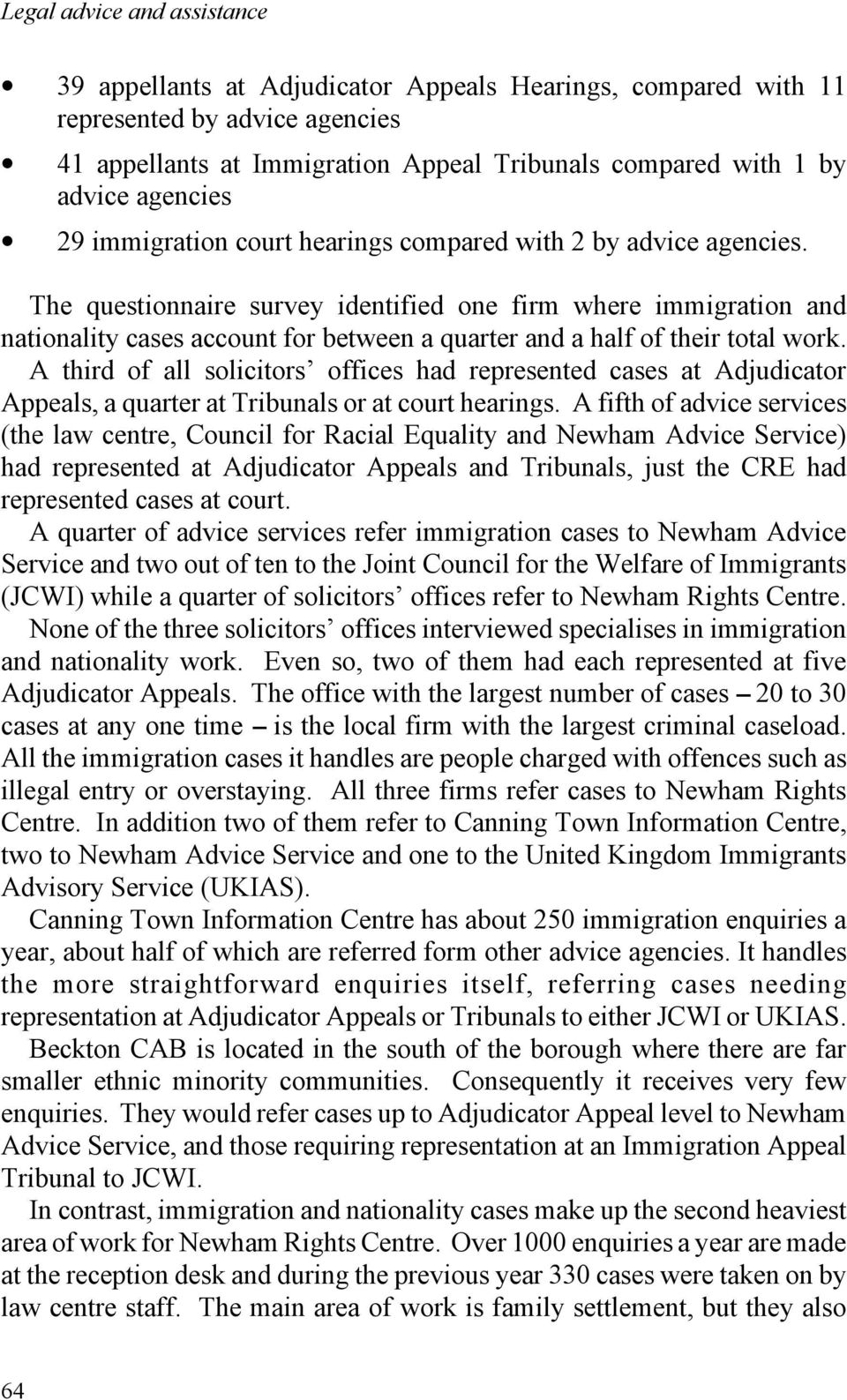 The questionnaire survey identified one firm where immigration and nationality cases account for between a quarter and a half of their total work.