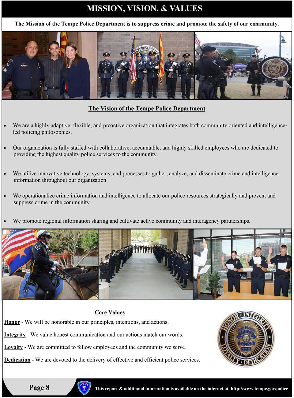 Our organization is fully staffed with collaborative, accountable, and highly skilled employees who are dedicated to providing the highest quality police services to the community.