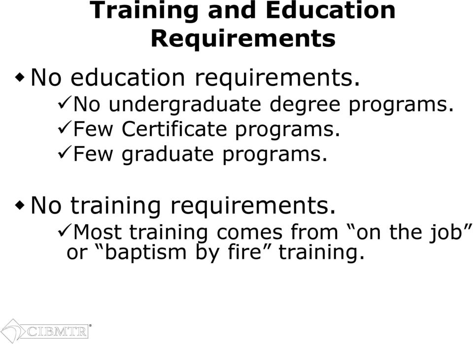 Few Certificate programs. Few graduate programs.