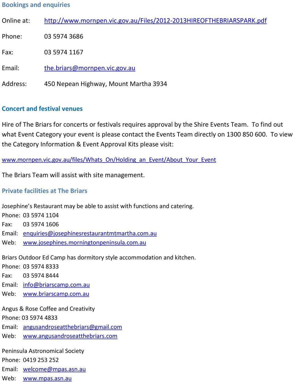 au Address: 450 Nepean Highway, Mount Martha 3934 Concert and festival venues Hire of The Briars for concerts or festivals requires approval by the Shire Events Team.
