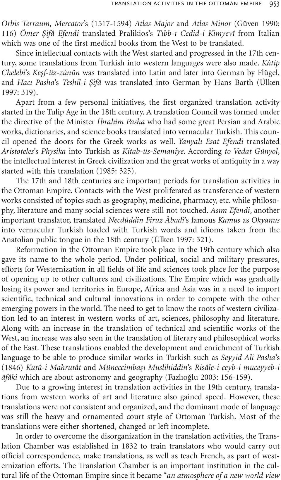 Since intellectual contacts with the West started and progressed in the 17th century, some translations from Turkish into western languages were also made.