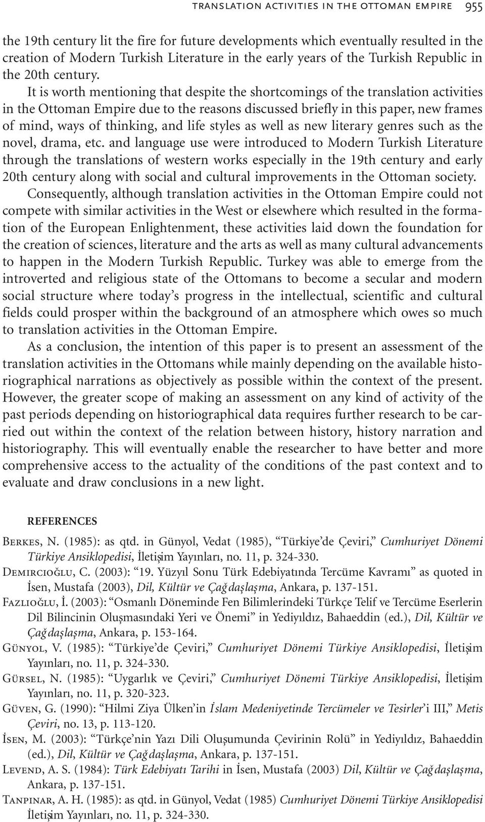 It is worth mentioning that despite the shortcomings of the translation activities in the Ottoman Empire due to the reasons discussed briefly in this paper, new frames of mind, ways of thinking, and