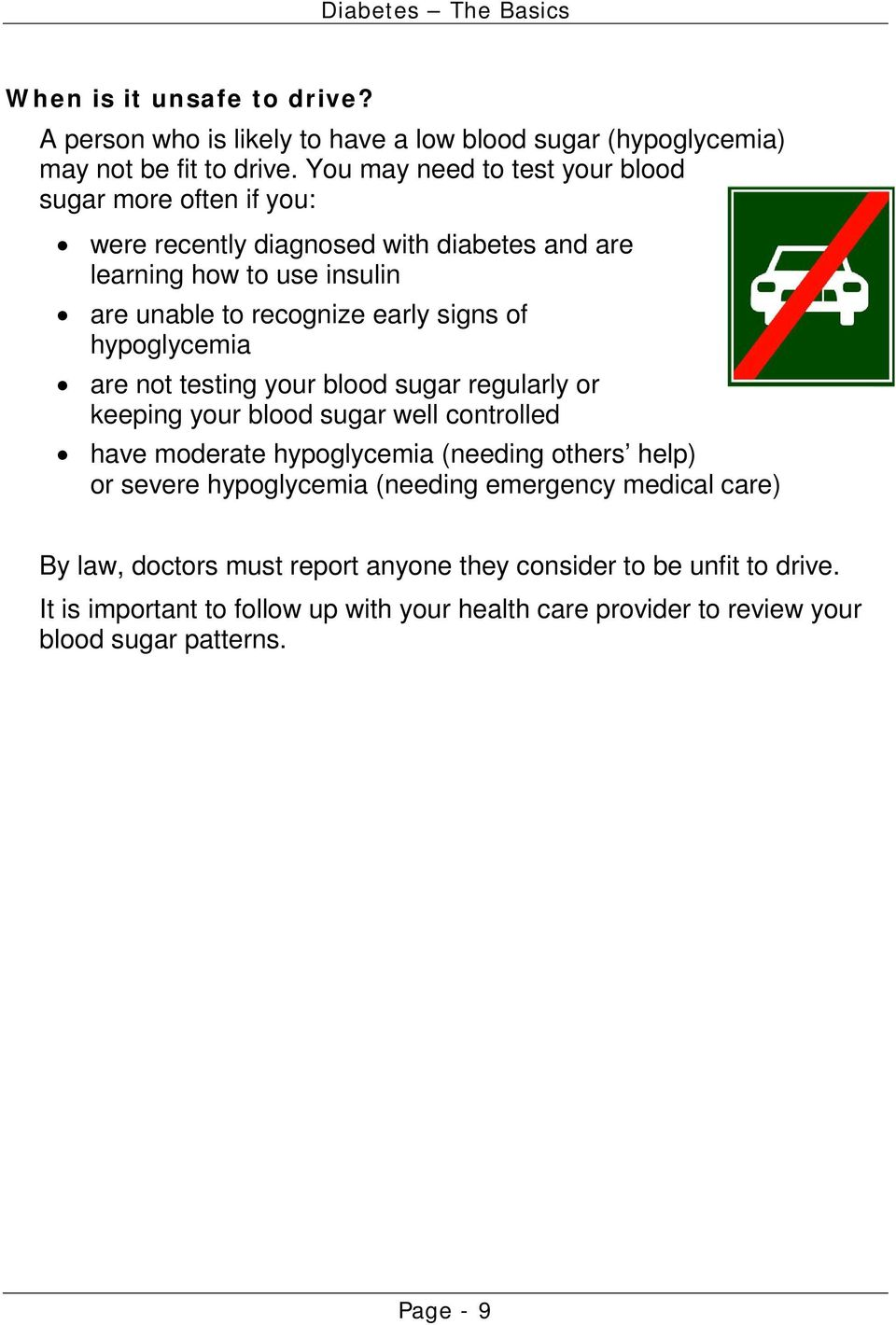 of hypoglycemia are not testing your blood sugar regularly or keeping your blood sugar well controlled have moderate hypoglycemia (needing others help) or severe