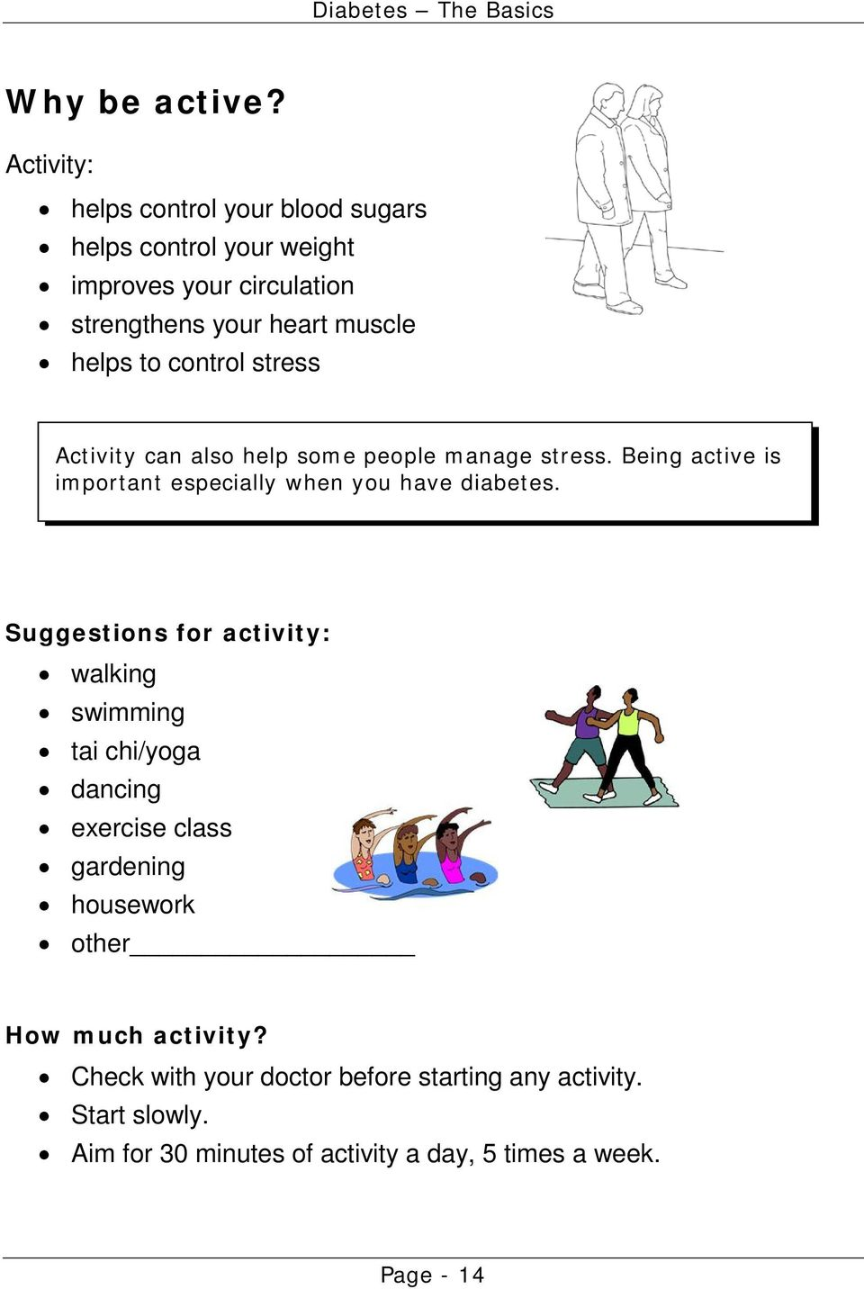 to control stress Activity can also help some people manage stress. Being active is important especially when you have diabetes.