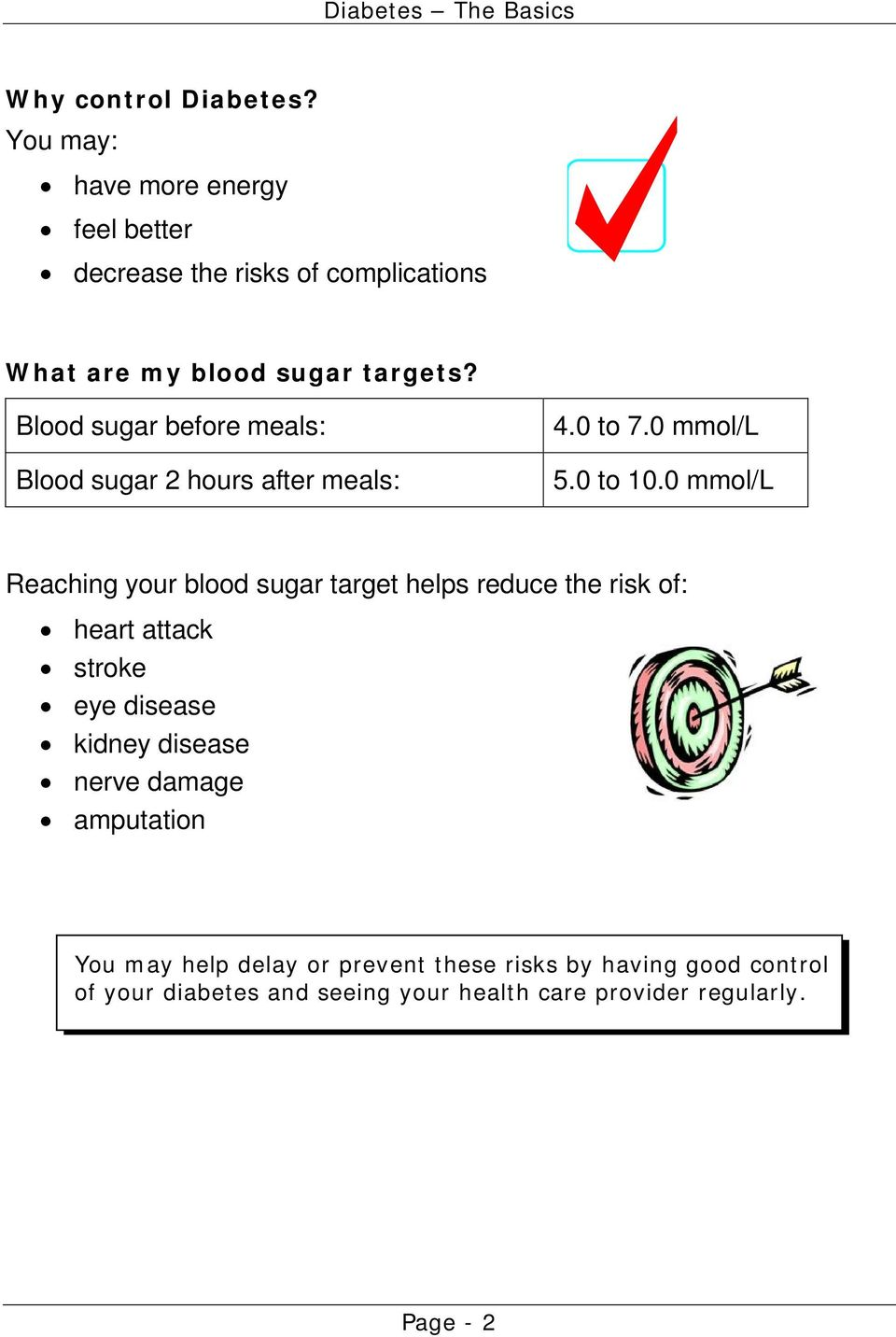 Blood sugar before meals: Blood sugar 2 hours after meals: 4.0 to 7.0 mmol/l 5.0 to 10.