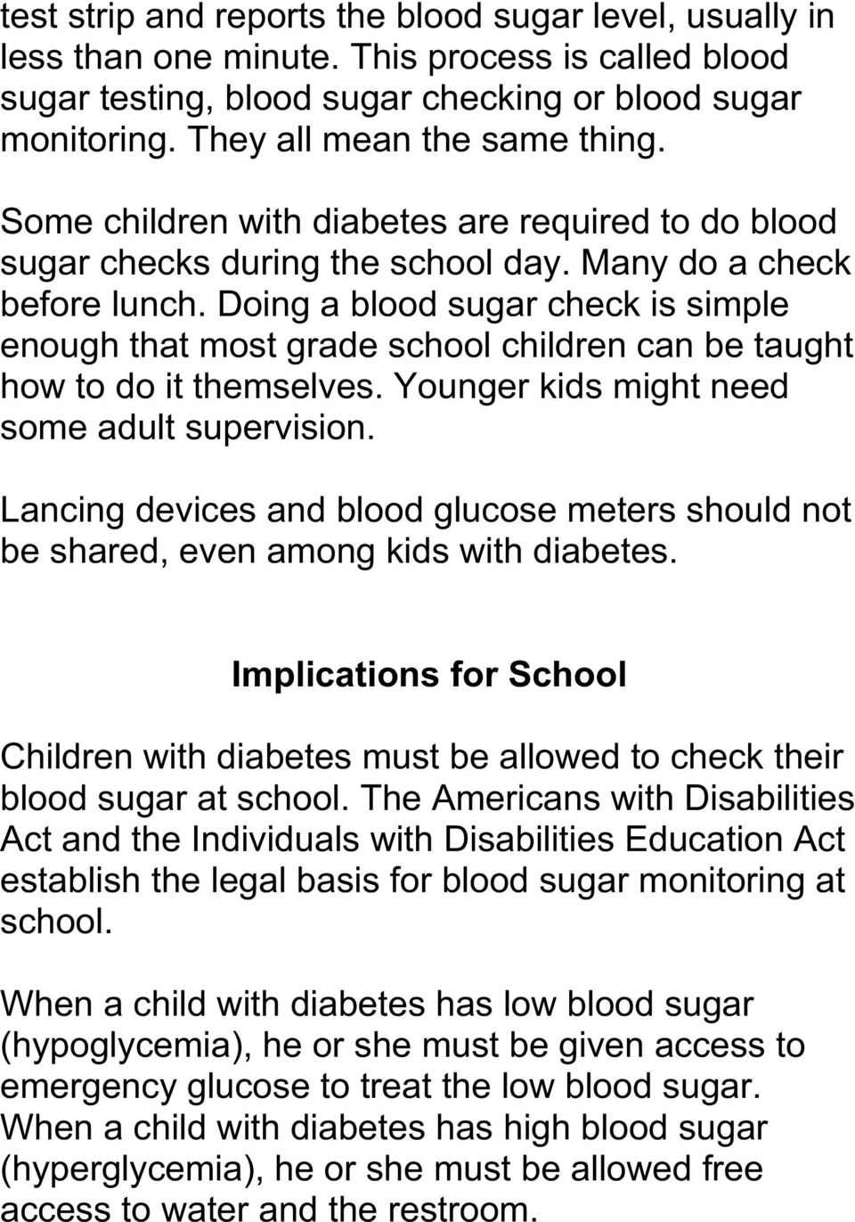 Doing a blood sugar check is simple enough that most grade school children can be taught how to do it themselves. Younger kids might need some adult supervision.