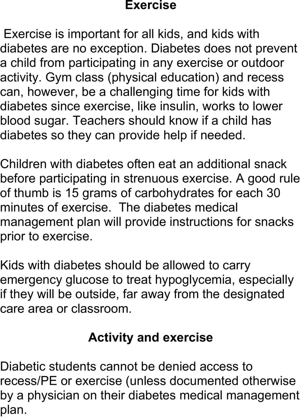 Teachers should know if a child has diabetes so they can provide help if needed. Children with diabetes often eat an additional snack before participating in strenuous exercise.