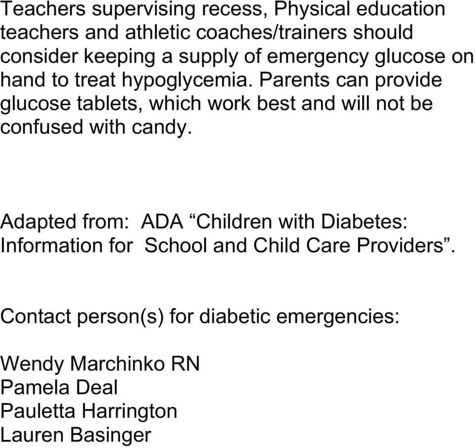 Parents can provide glucose tablets, which work best and will not be confused with candy.