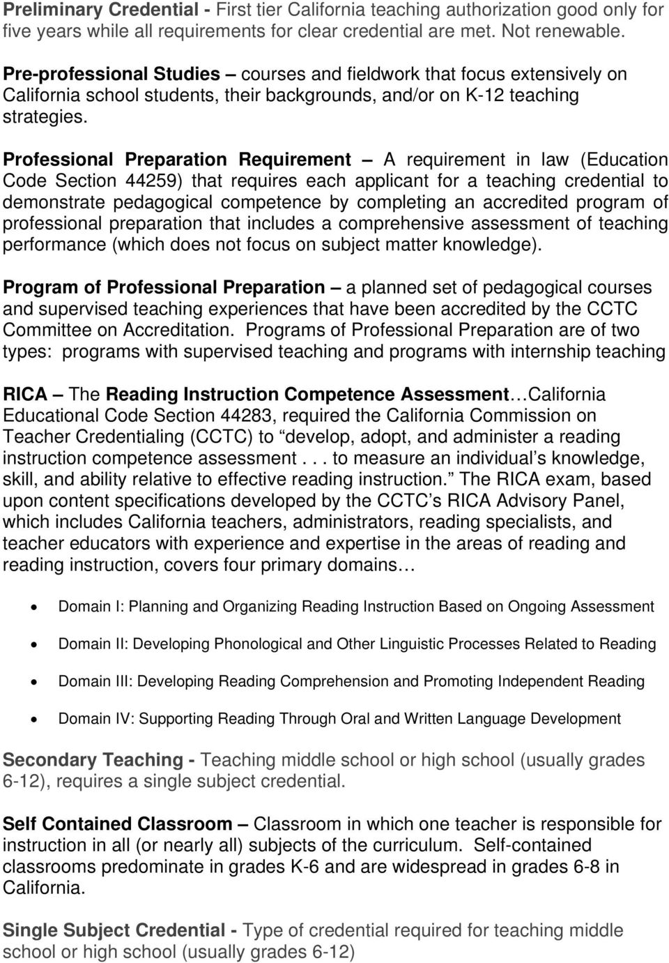 Professional Preparation Requirement A requirement in law (Education Code Section 44259) that requires each applicant for a teaching credential to demonstrate pedagogical competence by completing an