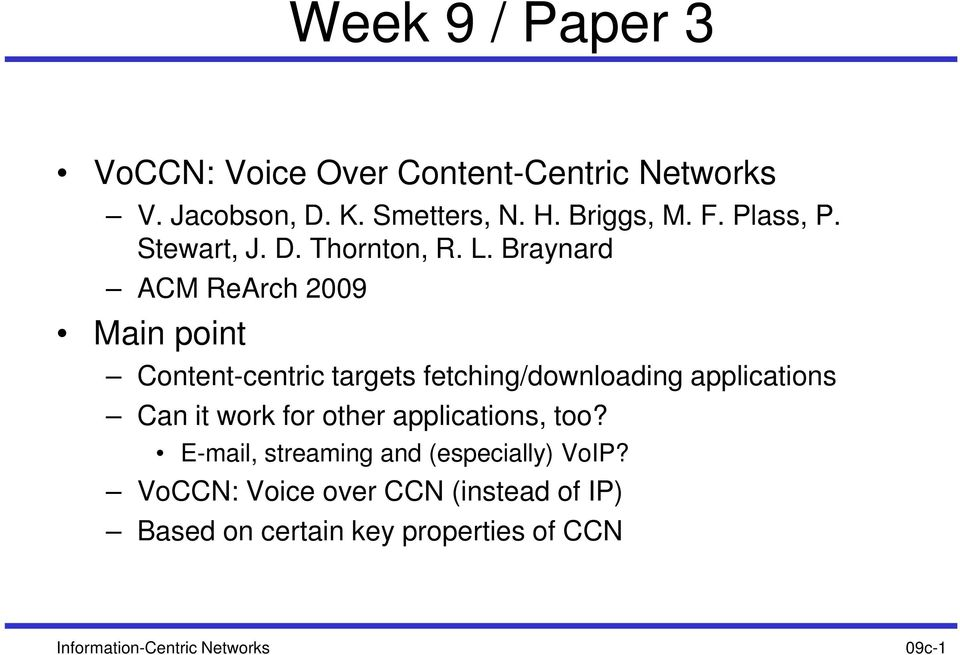 Braynard ACM ReArch 2009 Main point Content-centric targets fetching/downloading applications Can it work for